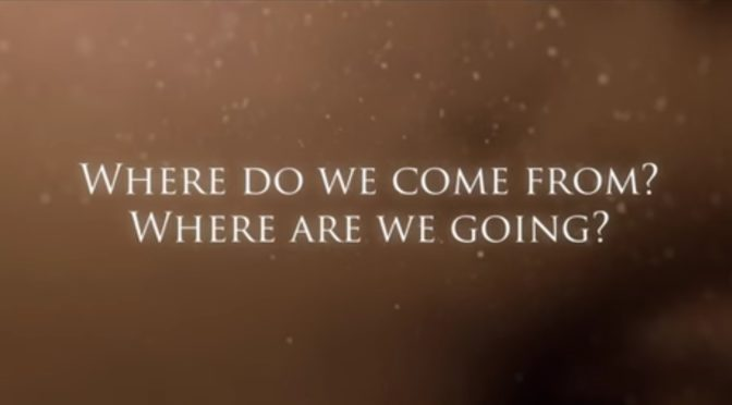 Woher kommen wir? Wohin gehen wir?