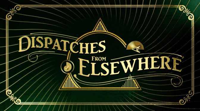Serie: Dispatches from Elsewhere